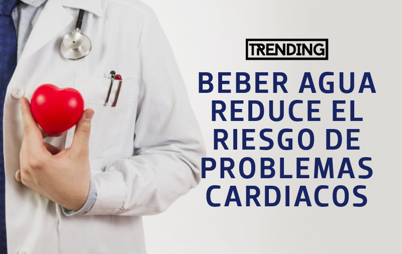 beneficios de beber agua reduce problemas cardiacos salud trending magazine revista