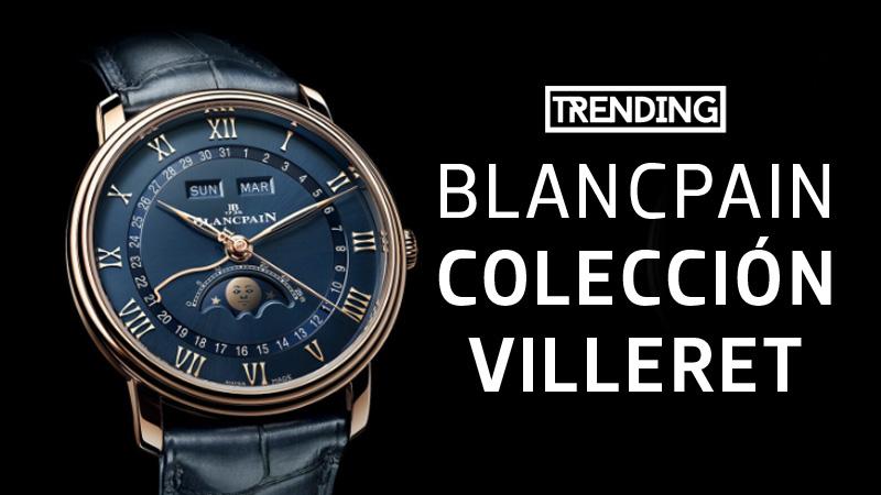 Relojes para hombre Blancpain coleccion villeret precio trending magazine