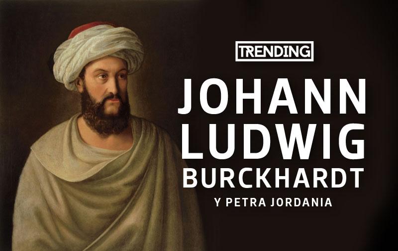 Johann Ludwig Burckhardt explorador suizo Maravilla del mundo turismo viajes guia trending magazine revista