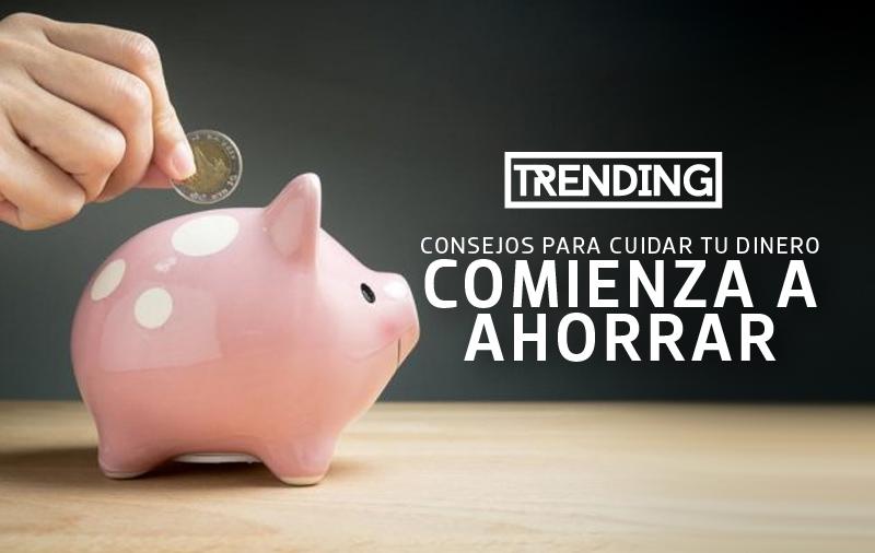 10 consejos para cuidar tu dinero comienza a ahorrar trending magazine revista